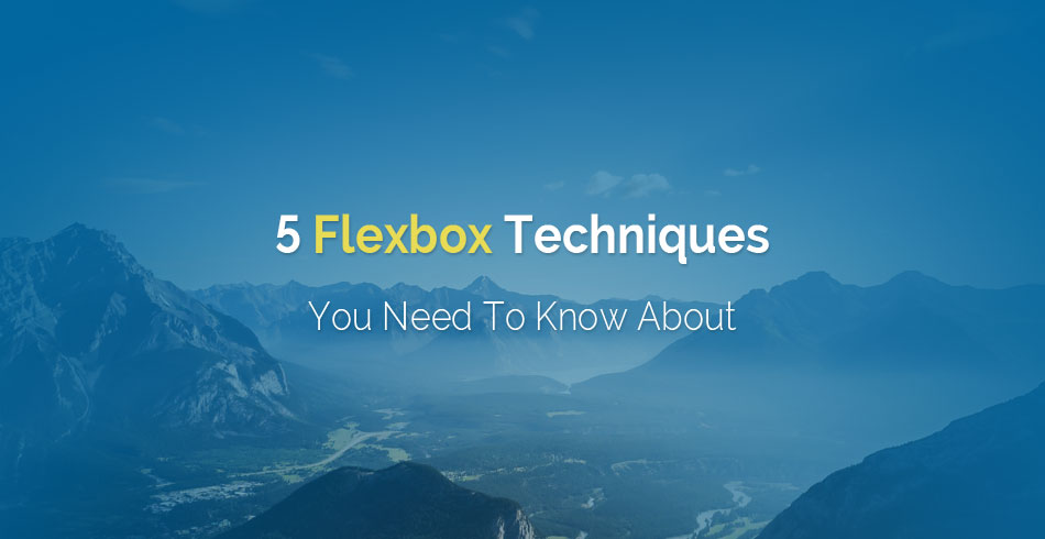 5-flexbox-techniques-you-need-to-know-about
